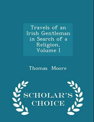 Travels of an Irish Gentleman in Search of a Religion, Volume I - Scholar's Choice Edition