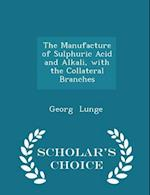 The Manufacture of Sulphuric Acid and Alkali, with the Collateral Branches - Scholar's Choice Edition af Georg Lunge