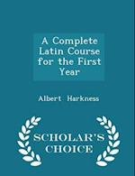 A Complete Latin Course for the First Year - Scholar's Choice Edition af Albert Harkness