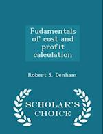 Fudamentals of cost and profit calculation - Scholar's Choice Edition af Robert S. Denham