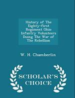 History of The Eighty-first Regiment Ohio Infantry Volunteers Duing The War of The Rebellion - Scholar's Choice Edition af W. H. Chamberlin