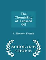 The Chemistry of Linseed Oil - Scholar's Choice Edition af J. Newton Friend