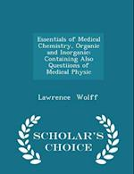 Essentials of Medical Chemistry, Organic and Inorganic: Containing Also Questiions of Medical Physic - Scholar's Choice Edition