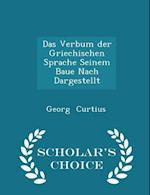 Das Verbum Der Griechischen Sprache Seinem Baue Nach Dargestellt - Scholar's Choice Edition af Georg Curtius