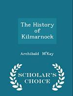 The History of Kilmarnock - Scholar's Choice Edition