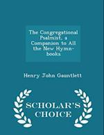 The Congregational Psalmist, a Companion to All the New Hymn-books - Scholar's Choice Edition