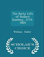 The Early Life of Robert Southey, 1774-1803 - Scholar's Choice Edition af William Haller