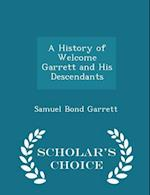 A History of Welcome Garrett and His Descendants - Scholar's Choice Edition af Samuel Bond Garrett
