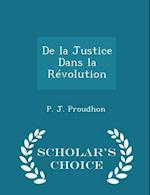 De la Justice Dans la Révolution - Scholar's Choice Edition