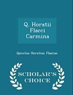 Q. Horatii Flacci Carmina - Scholar's Choice Edition