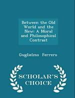 Between the Old World and the New af Guglielmo Ferrero