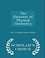 The Elements of Physical Chemistry - Scholar's Choice Edition