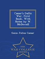 Cæsar's Gallic War, First Book, With Notes by W. McDowall - War College Series