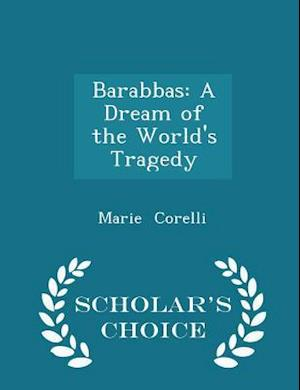 Barabbas: A Dream of the World's Tragedy - Scholar's Choice Edition