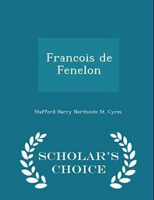 Francois de Fenelon - Scholar's Choice Edition
