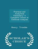 Practical and Analytical Chemistry: A Complete Course in Chemical Analysis - Scholar's Choice Edition af Henry Trimble