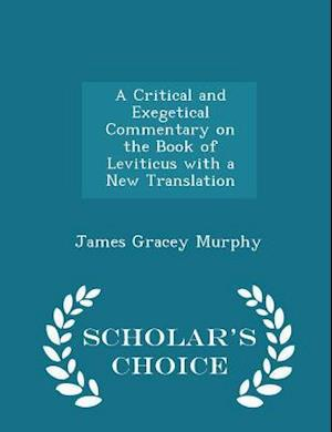 A Critical and Exegetical Commentary on the Book of Leviticus with a New Translation - Scholar's Choice Edition
