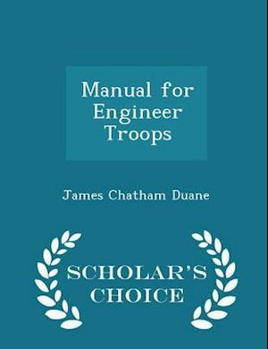 Manual for Engineer Troops - Scholar's Choice Edition