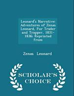 Leonard's Narrative: Adventures of Zenas Leonard, Fur Trader and Trapper, 1831-1836; Reprinted from - Scholar's Choice Edition af Zenas Leonard