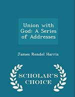 Union with God: A Series of Addresses - Scholar's Choice Edition