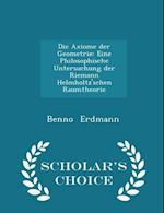 Die Axiome der Geometrie: Eine Philosophische Untersuchung der Riemann Helmholtz'schen Raumtheorie - Scholar's Choice Edition