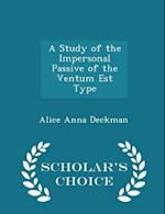 A Study of the Impersonal Passive of the Ventum Est Type - Scholar's Choice Edition af Alice Anna Deckman