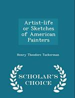 Artist-life or Sketches of American Painters - Scholar's Choice Edition