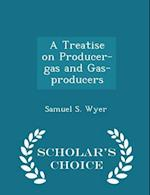 A Treatise on Producer-gas and Gas-producers - Scholar's Choice Edition