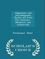 Allgemeine Und Physiologische Chemie Der Fette Fur Chemiker, Mediziner Und Industrielle - Scholar's Choice Edition af Ferdinand Ulzer