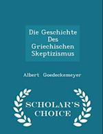 Die Geschichte Des Griechischen Skeptizismus - Scholar's Choice Edition