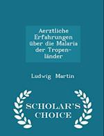 Aerztliche Erfahrungen Uber Die Malaria Der Tropen-Lander - Scholar's Choice Edition af Ludwig Martin