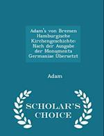 Adam's von Bremen Hamburgische Kirchengeschichte: Nach der Ausgabe der Monumenta Germaniae Übersetzt - Scholar's Choice Edition