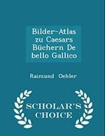 Bilder-Atlas zu Caesars Büchern De bello Gallico - Scholar's Choice Edition