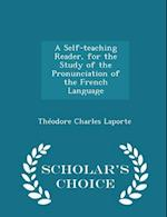 A Self-teaching Reader, for the Study of the Pronunciation of the French Language - Scholar's Choice Edition af Theodore Charles Laporte