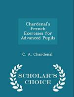 Chardenal's French Exercises for Advanced Pupils - Scholar's Choice Edition