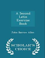 A Second Latin Exercise Book - Scholar's Choice Edition