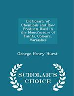 Dictionary of Chemicals and Raw Products Used in the Manufacture of Paints, Colours, Varnishes - Scholar's Choice Edition af George Henry Hurst