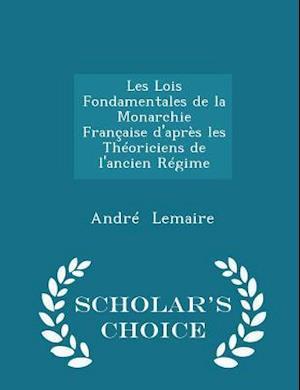 Les Lois Fondamentales de la Monarchie Française d'après les Théoriciens de l'ancien Régime - Scholar's Choice Edition