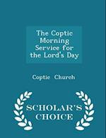 The Coptic Morning Service for the Lord's Day - Scholar's Choice Edition
