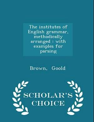 The institutes of English grammar, methodically arranged : with examples for parsing - Scholar's Choice Edition