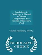 Candidates in Waiting: A Manual of Home Preparation for Foreign Missionary Work - Scholar's Choice Edition