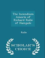 The Incendium Amoris of Richard Rolle of Hampole - Scholar's Choice Edition af Rolle