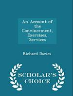 An Account of the Convincement, Exercises, Services - Scholar's Choice Edition