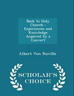 Back to Holy Church : Experiences and Knowledge Acquired by a Convert - Scholar's Choice Edition