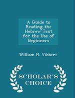 A Guide to Reading the Hebrew Text for the Use of Beginners - Scholar's Choice Edition af William H. Vibbert