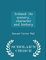 Ireland: its scenery, character and history - Scholar's Choice Edition