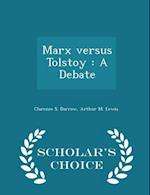 Marx versus Tolstoy : A Debate - Scholar's Choice Edition