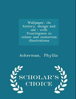 Wallpaper, its history, design and use : with frontispiece in colour and numerous illustrations - Scholar's Choice Edition