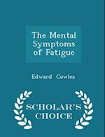 The Mental Symptoms of Fatigue - Scholar's Choice Edition af Edward Cowles