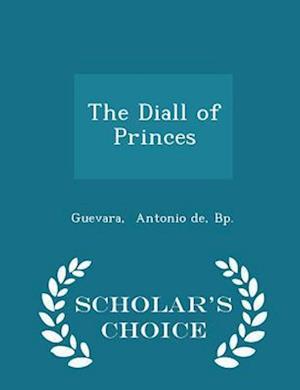 The Diall of Princes - Scholar's Choice Edition